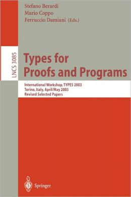 Types for Proofs and Programs: International Workshop, TYPES 2003, Torino, Italy, April 30 - May 4, 2003, Revised Selected Papers
