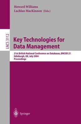 Key Technologies for Data Management: 21st British National Conference on Databases, BNCOD 21, Edinburgh, UK, July 7-9, 2004, Proceedings
