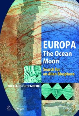 Europa - The Ocean Moon: Search For An Alien Biosphere