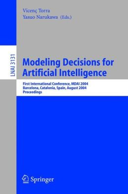 Modeling Decisions for Artificial Intelligence: First International Conference, MDAI 2004, Barcelona, Spain, August 2-4, 2004, Proceedings