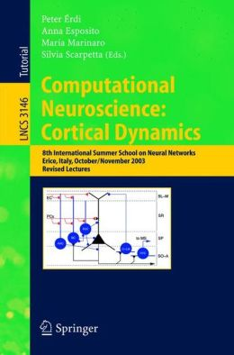 Computational Neuroscience: Cortical Dynamics: 8th International Summer School on Neural Nets, Erice, Italy, October 31 - November 6, 2003 Revised Lectures