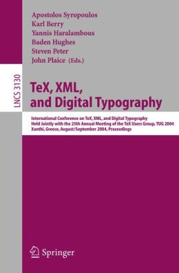 TeX, XML, and Digital Typography: International Conference on TEX, XML, and Digital Typography, Held Jointly with the 25th Annual Meeting of the TEX User Group, TUG 2004, Xanthi, Greece, August 30 - September 3, 2004, Proceedings