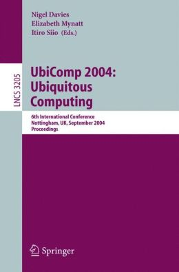 UbiComp 2004: Ubiquitous Computing: 6th International Conference, Nottingham, UK, September 7-10, 2004, Proceedings