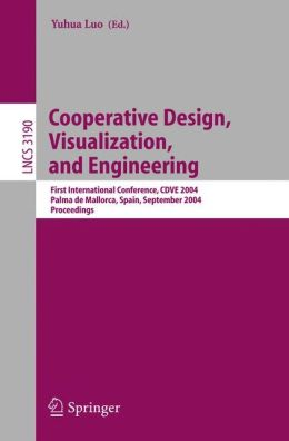 Cooperative Design, Visualization, and Engineering: First International Conference, CDVE 2004, Palma de Mallorca, Spain, September 19-22, 2004, Proceedings