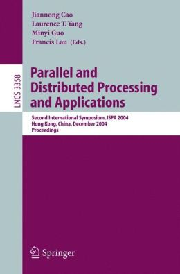 Parallel and Distributed Processing and Applications: Second International Symposium, ISPA 2004, Hong Kong, China, December 13-15, 2004, Proceedings