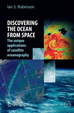 Discovering the Ocean from Space: The unique applications of satellite oceanography