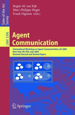 Agent Communication: International Workshop on Agent Communication, AC 2004, New York, NY, July 19, 2004