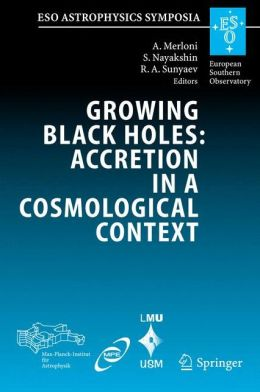 Growing Black Holes: Accretion in a Cosmological Context: Proceedings of the MPA/ESO/MPE/USM Joint Astronomy Conference Held at Garching, Germany, 21-25 June 2004