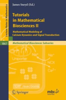 Tutorials in Mathematical Biosciences II: Mathematical Modeling of Calcium Dynamics and Signal Transduction