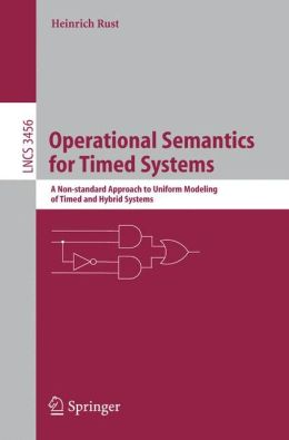 Operational Semantics for Timed Systems: A Non-standard Approach to Uniform Modeling of Timed and Hybrid Systems