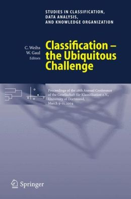 Classification - the Ubiquitous Challenge: Proceedings of the 28th Annual Conference of the Gesellschaft für Klassifikation e.V., University of Dortmund, March 9-11, 2004