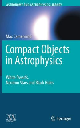 Compact Objects in Astrophysics: White Dwarfs, Neutron Stars and Black Holes