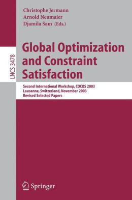 Global Optimization and Constraint Satisfaction: Second International Workshop, COCOS 2003, Lausanne, Switzerland, Nevember 18-21, 2003, Revised Selected Papers