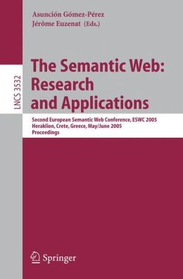 The Semantic Web: Research and Applications: Second European Semantic Web Conference, ESWC 2005, Heraklion, Crete, Greece, May 29--June 1, 2005, Proceedings