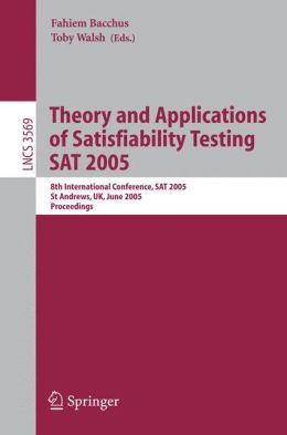 Theory and Applications of Satisfiability Testing: 8th International Conference, SAT 2005, St Andrews, Scotland, June 19-23, 2005, Proceedings