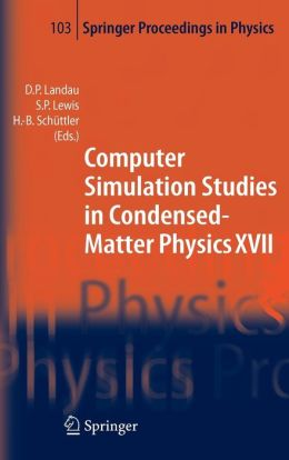 Computer Simulation Studies in Condensed-Matter Physics XVII: Proceedings of the Seventeenth Workshop, Athens, GA, USA, February 16-20, 2004