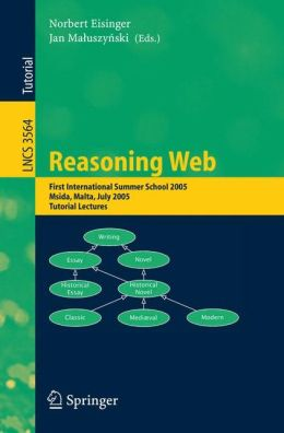 Reasoning Web: First International Summer School 2005, Msida, Malta, July 25-29, 2005, Revised Lectures