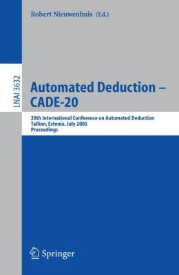 Automated Deduction - CADE-20: 20th International Conference on Automated Deduction, Tallinn, Estonia, July 22-27, 2005, Proceedings