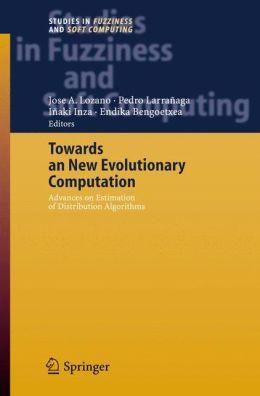 Towards a New Evolutionary Computation: Advances on Estimation of Distribution Algorithms