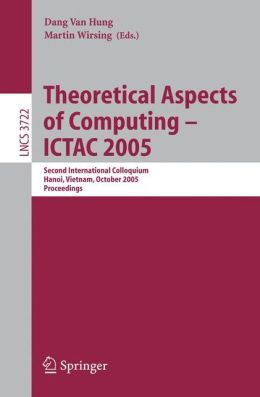 Theoretical Aspects of Computing - ICTAC 2005: Second International Colloquium, Hanoi, Vietnam, October 17-21, 2005, Proceedings