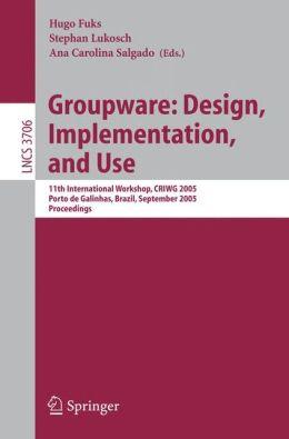 Groupware: Design, Implementation, and Use: 11th International Workshop, CRIWG 2005, Porto de Galinhas, Brazil, September 25-29, 2005, Proceedings