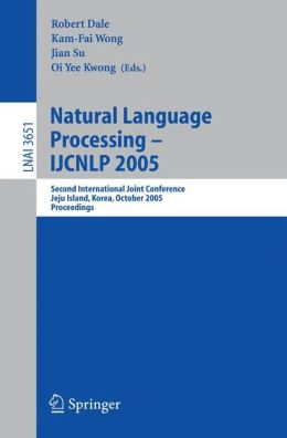 Natural Language Processing - IJCNLP 2005: Second International Joint Conference, Jeju Island, Korea, October 11-13, 2005, Proceedings