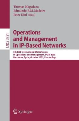 Operations and Management in IP-Based Networks: 5th IEEE International Workshop on IP Operations and Management, IPOM 2005, Barcelona, Spain, October 26-28, 2005, Proceedings