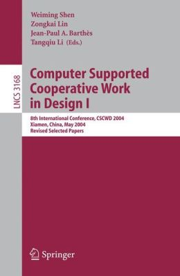 Computer Supported Cooperative Work in Design I: 8th International Conference, CSCWD 2004, Xiamen, China, May 26-28, 2004. Revised Selected Papers
