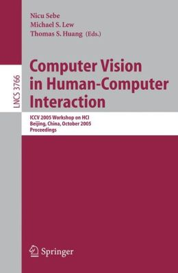Computer Vision in Human-Computer Interaction: ICCV 2005 Workshop on HCI, Beijing, China, October 21, 2005, Proceedings