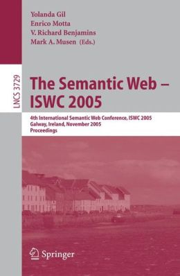 The Semantic Web - ISWC 2005: 4th International Semantic Web Conference, ISWC 2005, Galway, Ireland, November 6-10, 2005, Proceedings