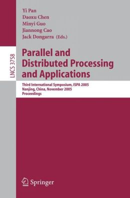 Parallel and Distributed Processing and Applications: Third International Symposium, ISPA 2005, Nanjing, China, November 2-5, 2005, Proceedings