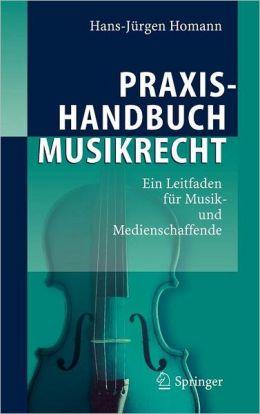 Praxishandbuch Musikrecht: Ein Leitfaden für Musik- und Medienschaffende