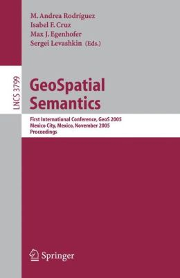 GeoSpatial Semantics: First International Conference, GeoS 2005, Mexico City, Mexico, November 29-30, 2005, Proceedings