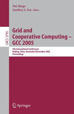 Grid and Cooperative Computing - GCC 2005: 4th International Conference, Beijing, China, November 30 -- December 3, 2005, Proceedings