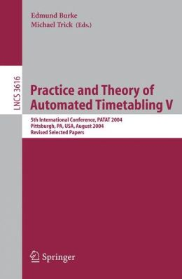 Practice and Theory of Automated Timetabling V: 5th International Conference, PATAT 2004, Pittsburgh, PA, USA, August 18-20, 2004, Revised Selected Papers