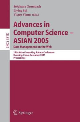 Advances in Computer Science - ASIAN 2005. Data Management on the Web: 10th Asian Computing Science Conference, Kunming, China, December 7-9, 2005, Proceedings