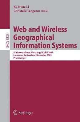 Web and Wireless Geographical Information Systems: 5th International Workshop, W2GIS 2005, Lausanne, Switzerland, December 15-16, 2005, Proceedings