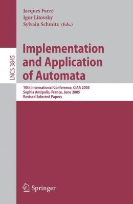 Implementation and Application of Automata: 10th International Conference, CIAA 2005, Sophia Antipolis, France, June 27-29, 2005, Revised Selected Papers