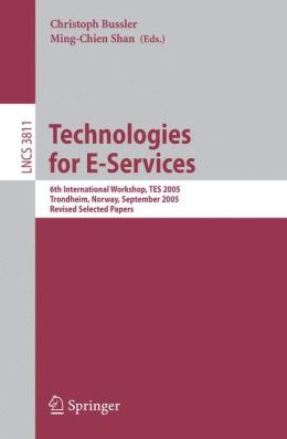 Technologies for E-Services: 6th International Workshop, TES 2005, Trondheim, Norway, September 2-3, 2005, Revised Selected Papers
