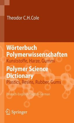 Wörterbuch Polymerwissenschaften/Polymer Science Dictionary: Kunststoffe, Harze, Gummi/Plastics, Resins, Rubber, Gums, Deutsch-Englisch/English-German