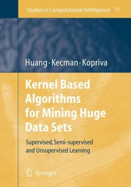 Kernel Based Algorithms for Mining Huge Data Sets: Supervised, Semi-supervised, and Unsupervised Learning