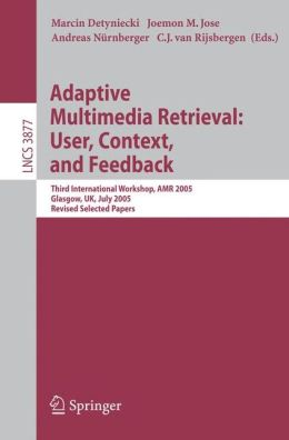 Adaptive Multimedia Retreival: User, Context, and Feedback: Third International Workshop, AMR 2005, Glasgow, UK, July 28-29, 2005, Revised Selected Papers