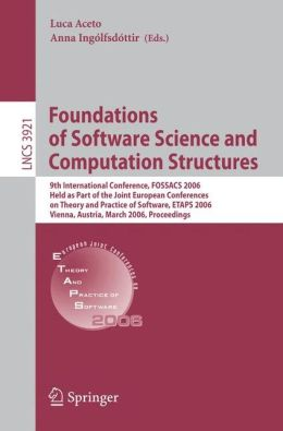 Foundations of Software Science and Computational Structures: 9th International Conference, FOSSACS 2006, Held as Part of the Joint European Conferences on Theory and Practice of Software, ETAPS 2006, Vienna, Austria, March 25-31, 2006, Proceedings