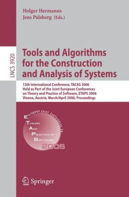 Tools and Algorithms for the Construction and Analysis of Systems: 12th International Conference, TACAS 2006, Held as Part of the Joint European Conferences on Theory and Practice of Software, ETAPS 2006, Vienna, Austria, March 25 - April 2, 2006, Proceed