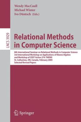 Relational Methods in Computer Science: 8th International Seminar on Relational Methods in Computer Science, 3rd International Workshop on Applications of Kleene Algebra, Workshop of COST Action 274: TARSKI, St. Catharines, ON, Canada, February 22-26, 200