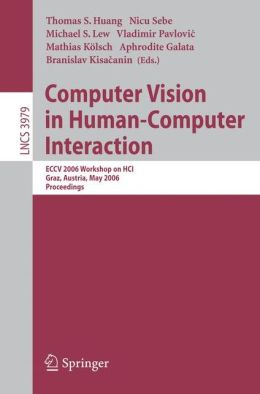 Computer Vision in Human-Computer Interaction: ECCV 2006 Workshop on HCI, Graz, Austria, May 13, 2006, Proceedings