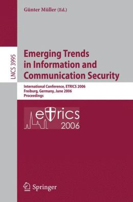 Emerging Trends in Information and Communication Security: International Conference, ETRICS 2006, Freiburg, Germany, June 6-9, 2006. Proceedings