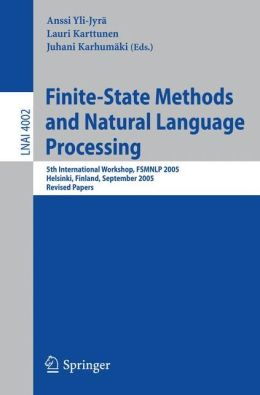 Finite-State Methods and Natural Language Processing: 5th International Workshop, FSMNLP 2005, Helsinki, Finland, September 1-2, 2005, Revised Papers