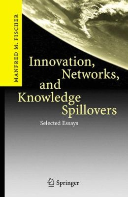 Innovation, Networks, and Knowledge Spillovers: Selected Essays