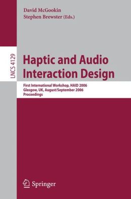 Haptic and Audio Interaction Design: First International Workshop, HAID 2006, Glasgow, UK, August 31 - September 1, 2006, Proceedings